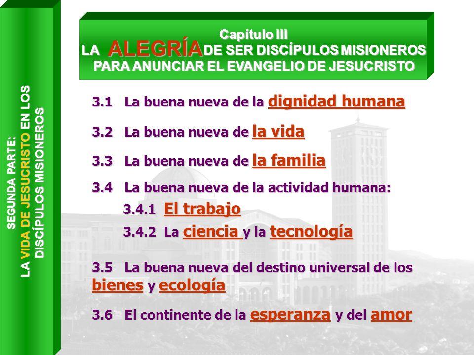 Capítulo III LA D DE SER DISCÍPULOS MISIONEROS PARA ANUNCIAR EL EVANGELIO DE JESUCRISTO 3.1 La buena nueva de la dignidad humana 3.2 La buena nueva de
