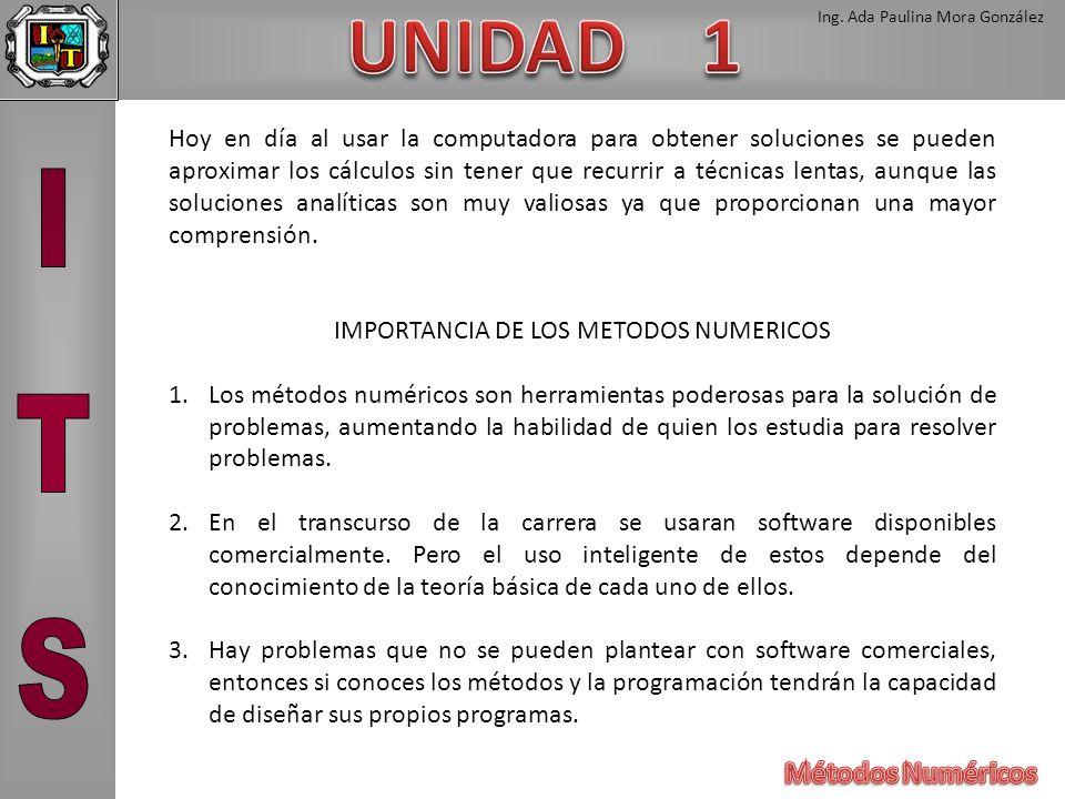 Ing. Ada Paulina Mora González Hoy en día al usar la computadora para obtener soluciones se pueden aproximar los cálculos sin tener que recurrir a téc