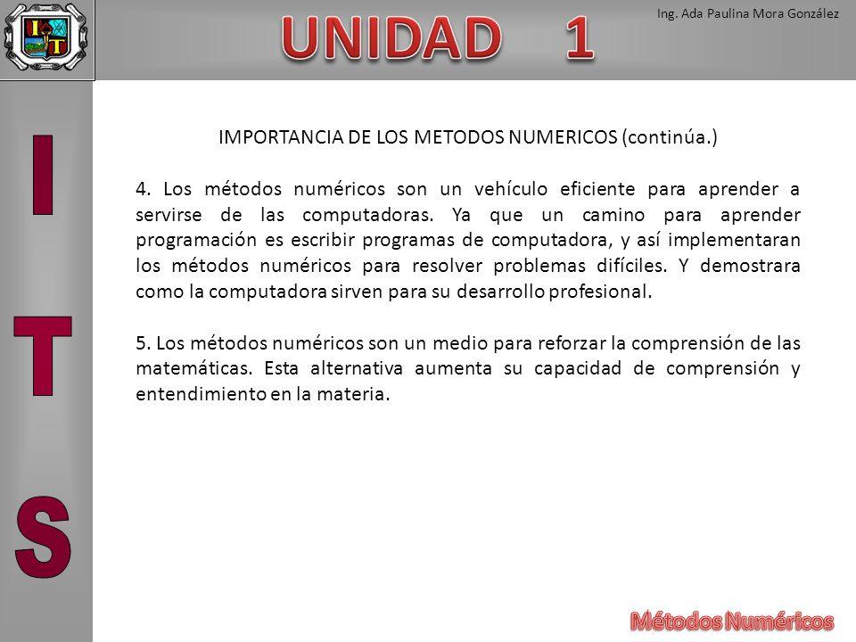 Ing. Ada Paulina Mora González IMPORTANCIA DE LOS METODOS NUMERICOS (continúa.) 4. Los métodos numéricos son un vehículo eficiente para aprender a ser