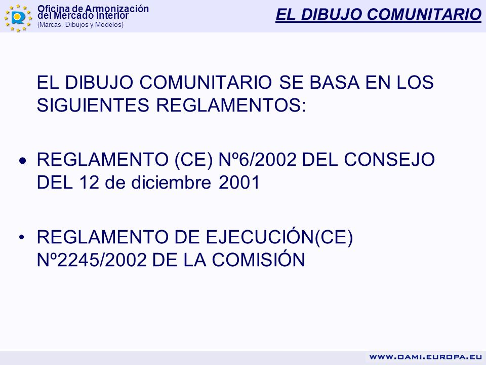 Oficina de Armonización del Mercado Interior (Marcas, Dibujos y Modelos) EL DIBUJO COMUNITARIO EL DIBUJO COMUNITARIO SE BASA EN LOS SIGUIENTES REGLAME