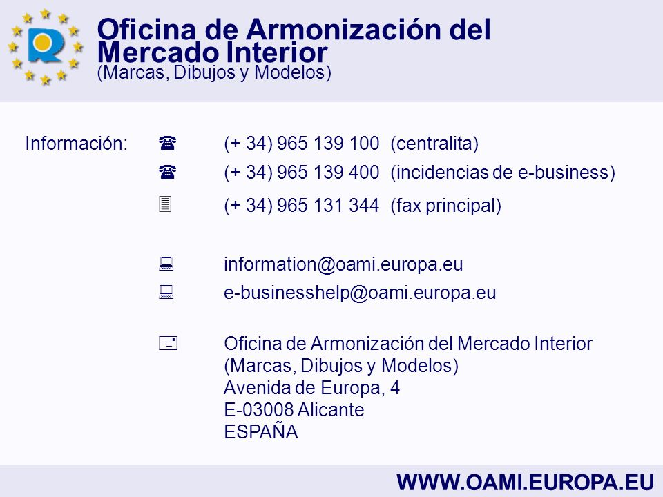Oficina de Armonización del Mercado Interior (Marcas, Dibujos y Modelos) WWW.OAMI.EUROPA.EU Información: (+ 34) 965 139 100 (centralita) (+ 34) 965 13