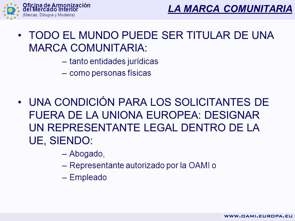 Oficina de Armonización del Mercado Interior (Marcas, Dibujos y Modelos) LA MARCA COMUNITARIA TODO EL MUNDO PUEDE SER TITULAR DE UNA MARCA COMUNITARIA