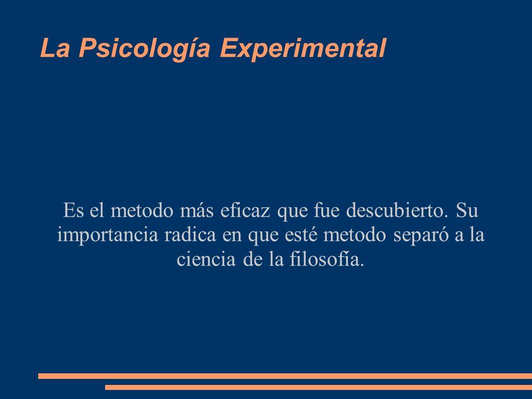 La Psicología Experimental Es el metodo más eficaz que fue descubierto. Su importancia radica en que esté metodo separó a la ciencia de la filosofía.