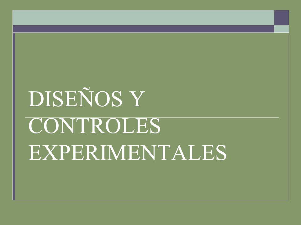 DISEÑOS Y CONTROLES EXPERIMENTALES