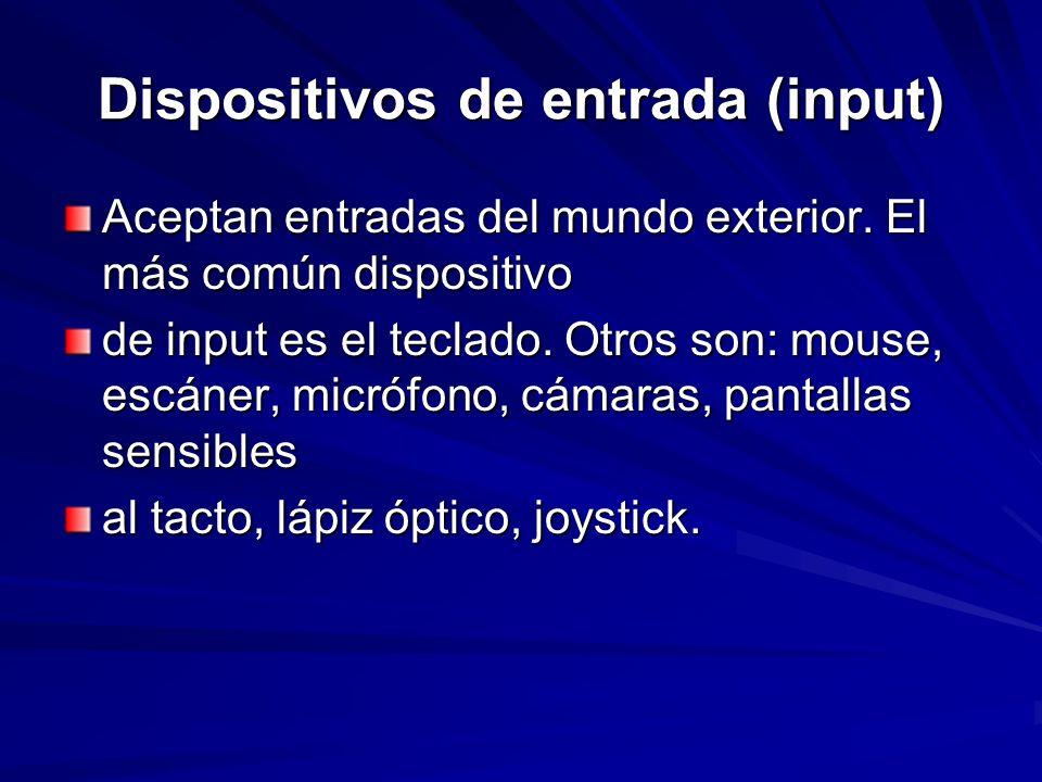 Dispositivos de entrada (input) Aceptan entradas del mundo exterior. El más común dispositivo de input es el teclado. Otros son: mouse, escáner, micró
