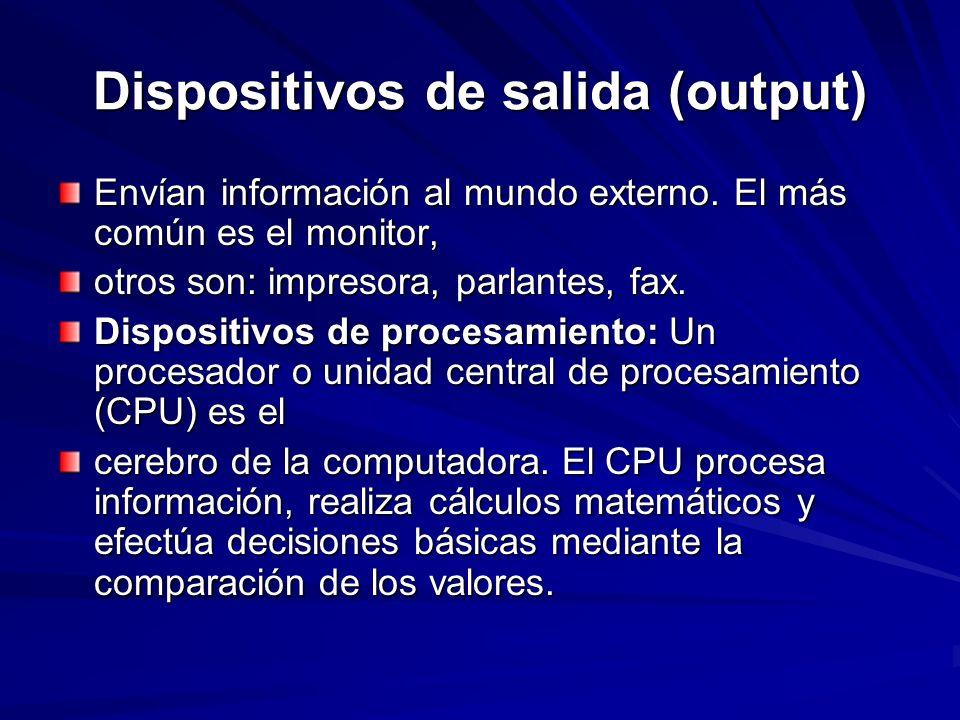 Dispositivos de salida (output) Envían información al mundo externo. El más común es el monitor, otros son: impresora, parlantes, fax. Dispositivos de