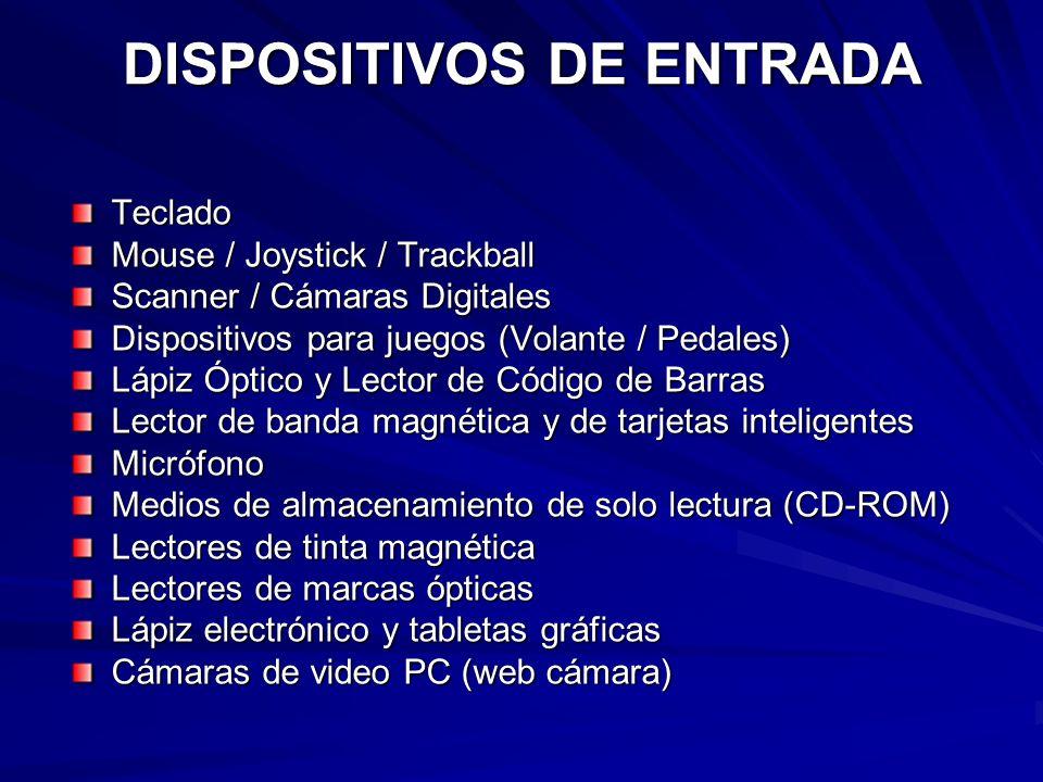 DISPOSITIVOS DE ENTRADA Teclado Mouse / Joystick / Trackball Scanner / Cámaras Digitales Dispositivos para juegos (Volante / Pedales) Lápiz Óptico y L