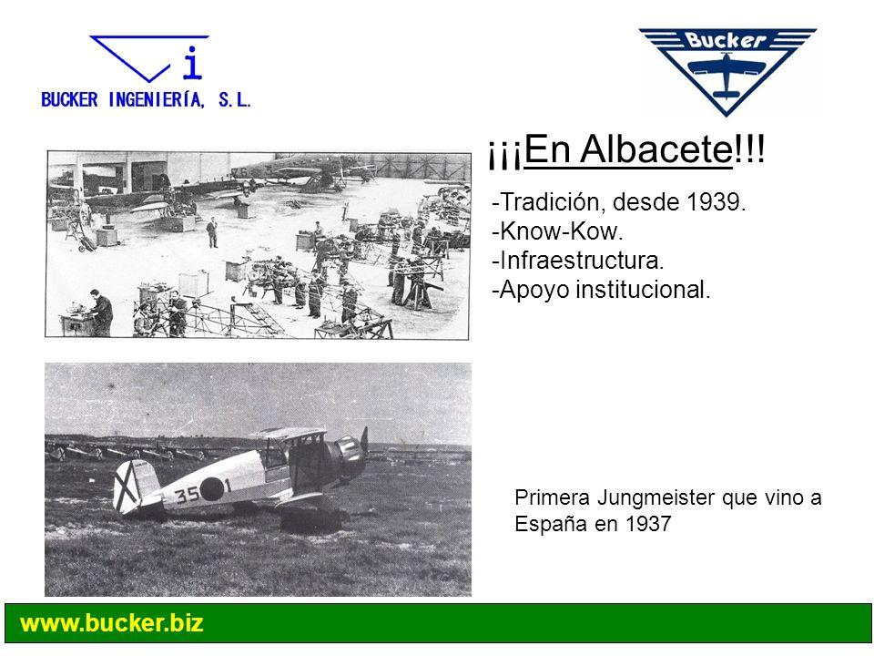 ¡¡¡En Albacete!!! -Tradición, desde 1939. -Know-Kow. -Infraestructura. -Apoyo institucional. Primera Jungmeister que vino a España en 1937 www.bucker.