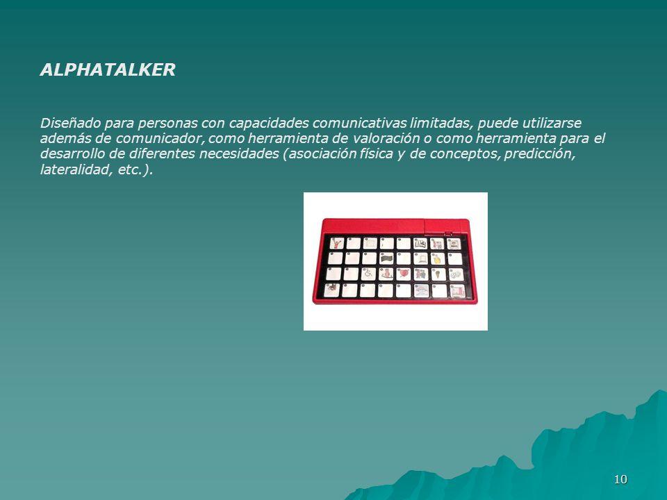 10 ALPHATALKER Diseñado para personas con capacidades comunicativas limitadas, puede utilizarse además de comunicador, como herramienta de valoración