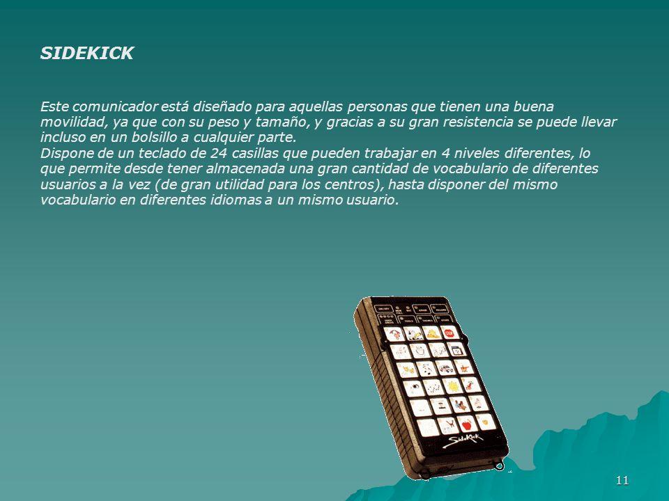11 SIDEKICK Este comunicador está diseñado para aquellas personas que tienen una buena movilidad, ya que con su peso y tamaño, y gracias a su gran res