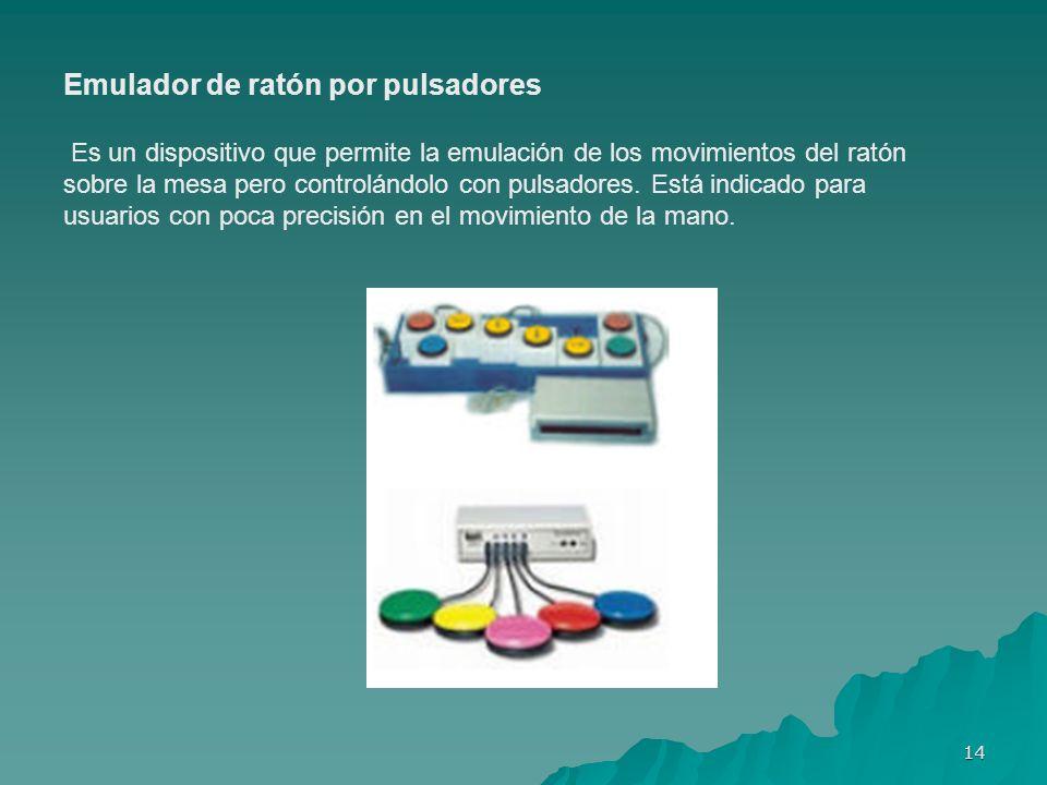14 Emulador de ratón por pulsadores Es un dispositivo que permite la emulación de los movimientos del ratón sobre la mesa pero controlándolo con pulsa