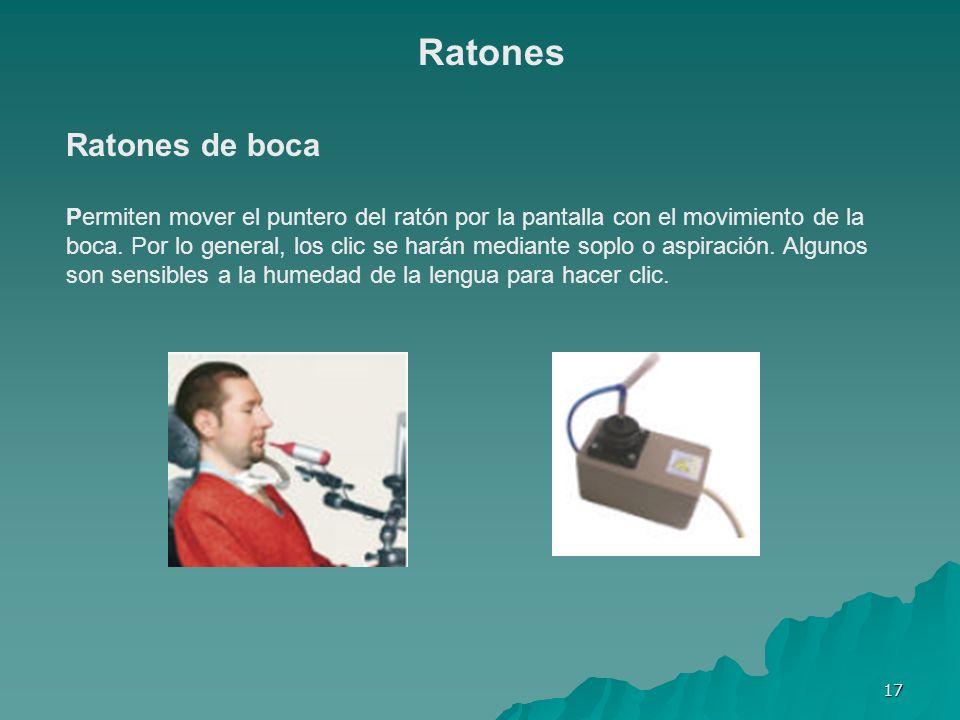 17 Ratones de boca Permiten mover el puntero del ratón por la pantalla con el movimiento de la boca. Por lo general, los clic se harán mediante soplo