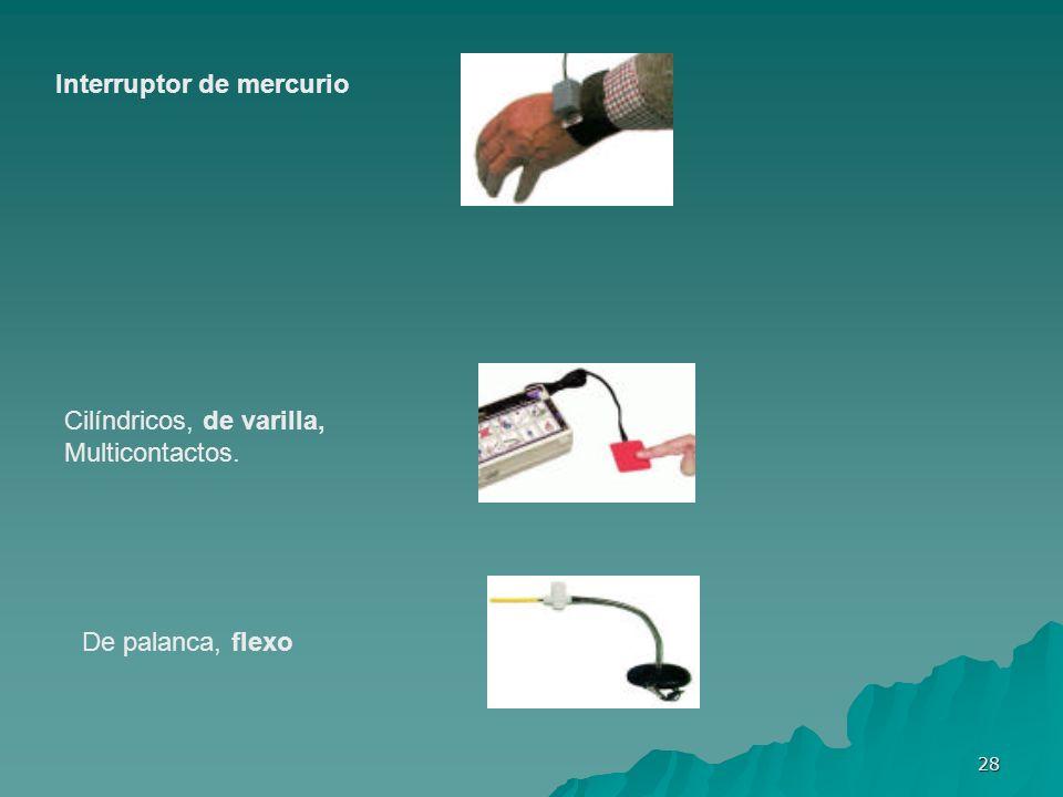 28 Interruptor de mercurio Cilíndricos, de varilla, Multicontactos. De palanca, flexo