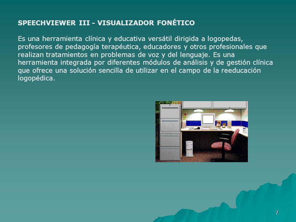 7 SPEECHVIEWER III - VISUALIZADOR FONÉTICO Es una herramienta clínica y educativa versátil dirigida a logopedas, profesores de pedagogía terapéutica,