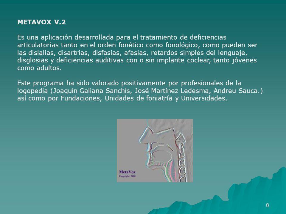 8 METAVOX V.2 Es una aplicación desarrollada para el tratamiento de deficiencias articulatorias tanto en el orden fonético como fonológico, como puede
