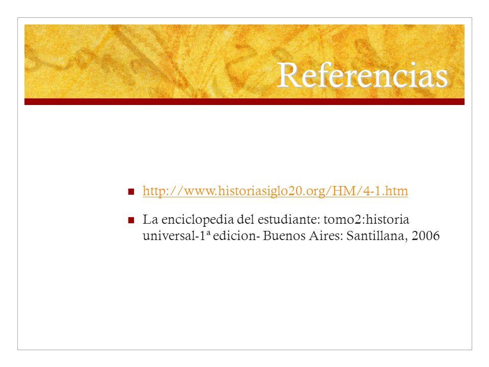 Referencias http://www.historiasiglo20.org/HM/4-1.htm La enciclopedia del estudiante: tomo2:historia universal-1ª edicion- Buenos Aires: Santillana, 2