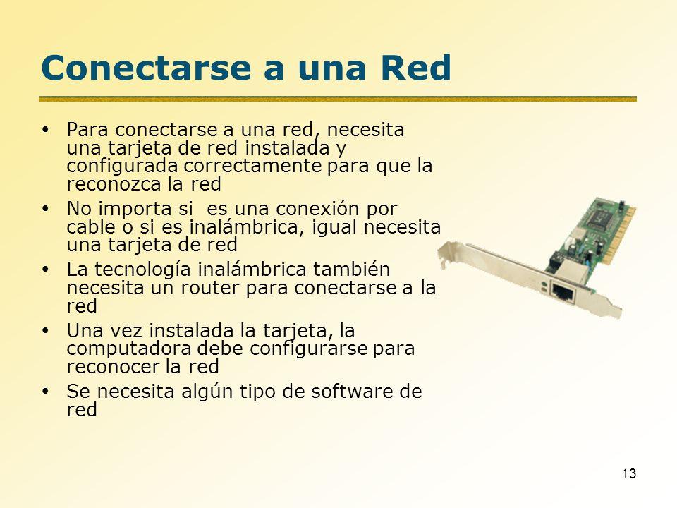 13 Conectarse a una Red Para conectarse a una red, necesita una tarjeta de red instalada y configurada correctamente para que la reconozca la red No i