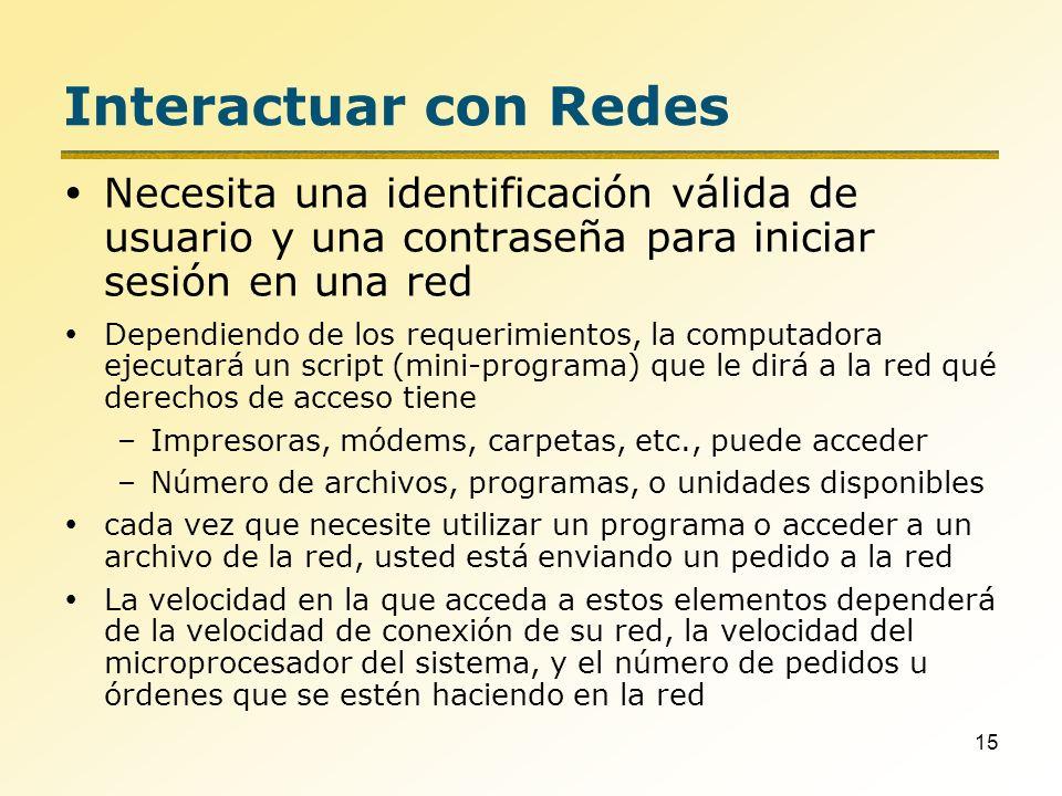15 Interactuar con Redes Necesita una identificación válida de usuario y una contraseña para iniciar sesión en una red Dependiendo de los requerimient