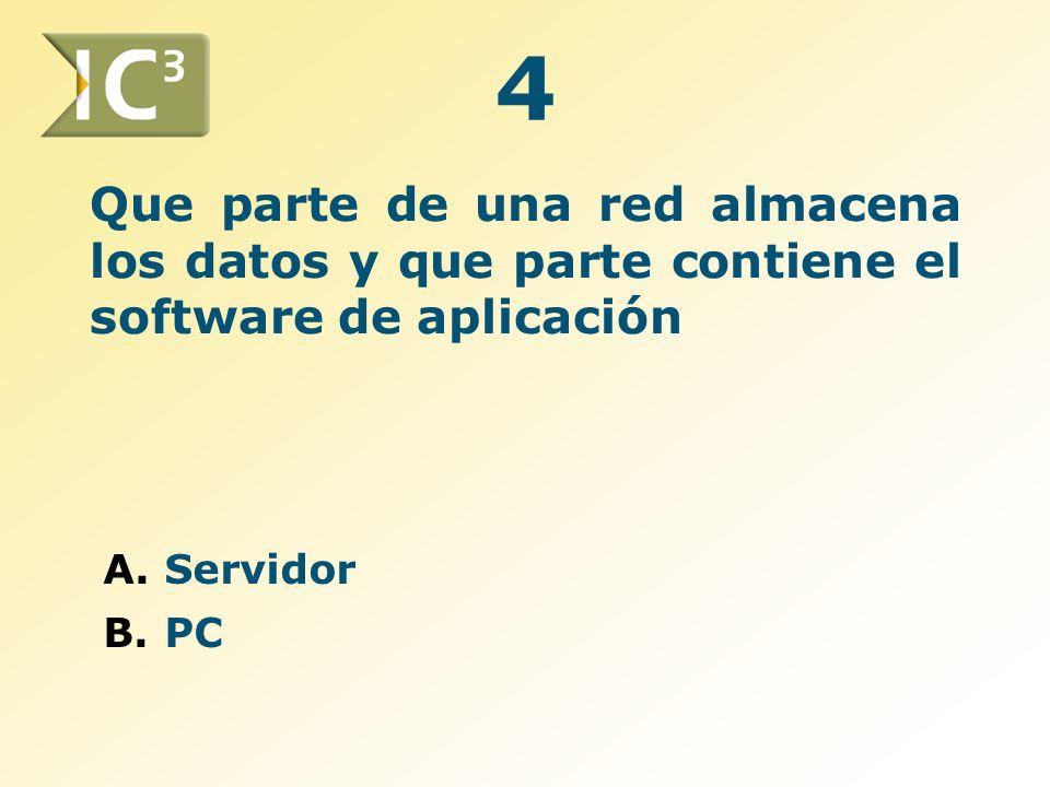 Que parte de una red almacena los datos y que parte contiene el software de aplicación A.Servidor B.PC 4