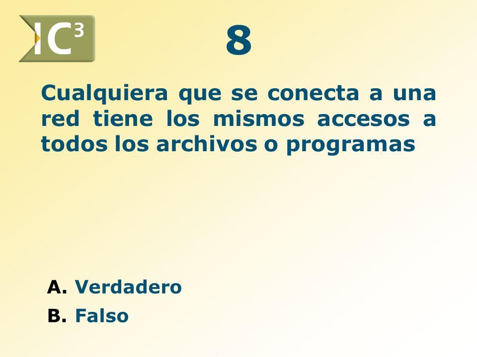 Cualquiera que se conecta a una red tiene los mismos accesos a todos los archivos o programas A.Verdadero B.Falso 8