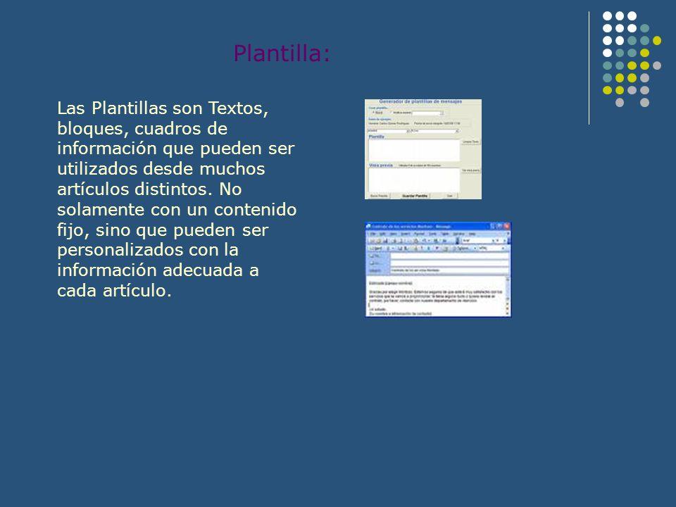 Plantilla: Las Plantillas son Textos, bloques, cuadros de información que pueden ser utilizados desde muchos artículos distintos. No solamente con un