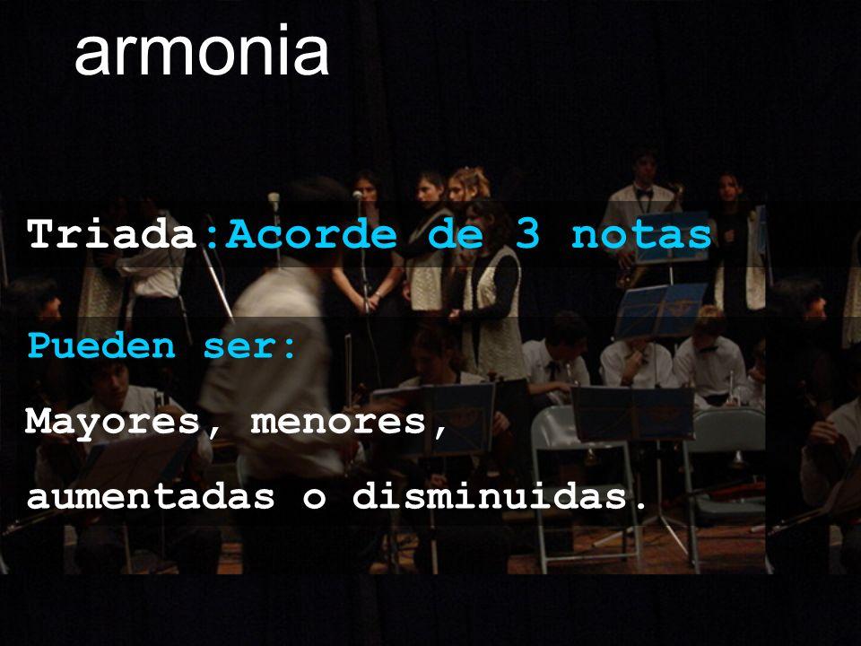 armonia Triada:Acorde de 3 notas Pueden ser: Mayores, menores, aumentadas o disminuidas.