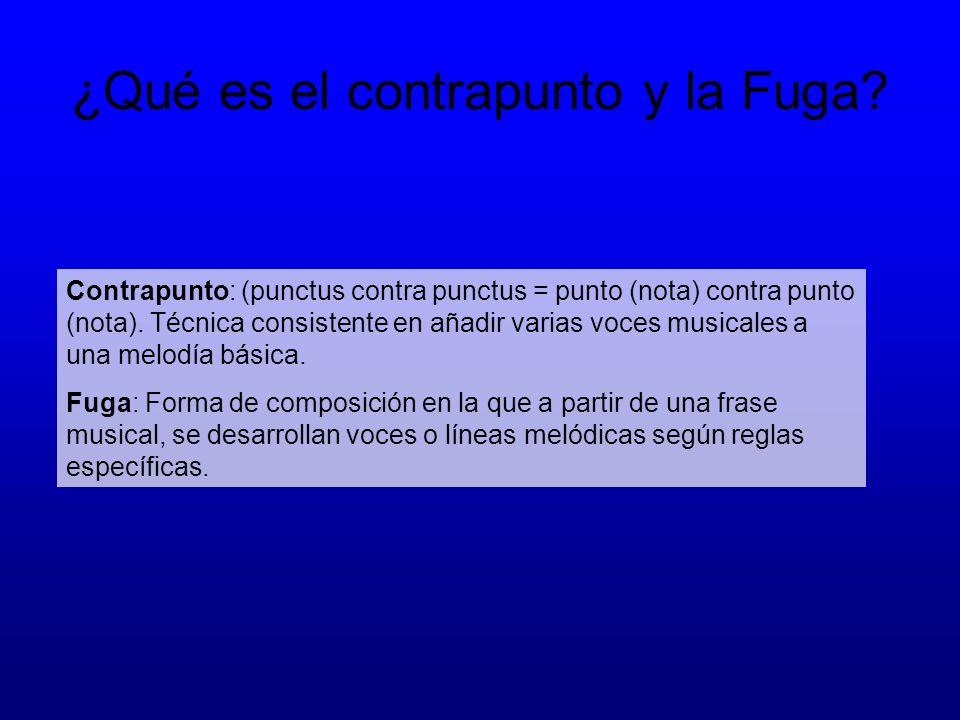 ¿Qué es el contrapunto y la Fuga? Contrapunto: (punctus contra punctus = punto (nota) contra punto (nota). Técnica consistente en añadir varias voces