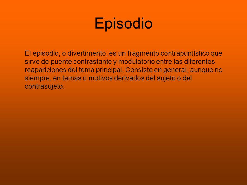 Episodio El episodio, o divertimento, es un fragmento contrapuntístico que sirve de puente contrastante y modulatorio entre las diferentes reaparicion