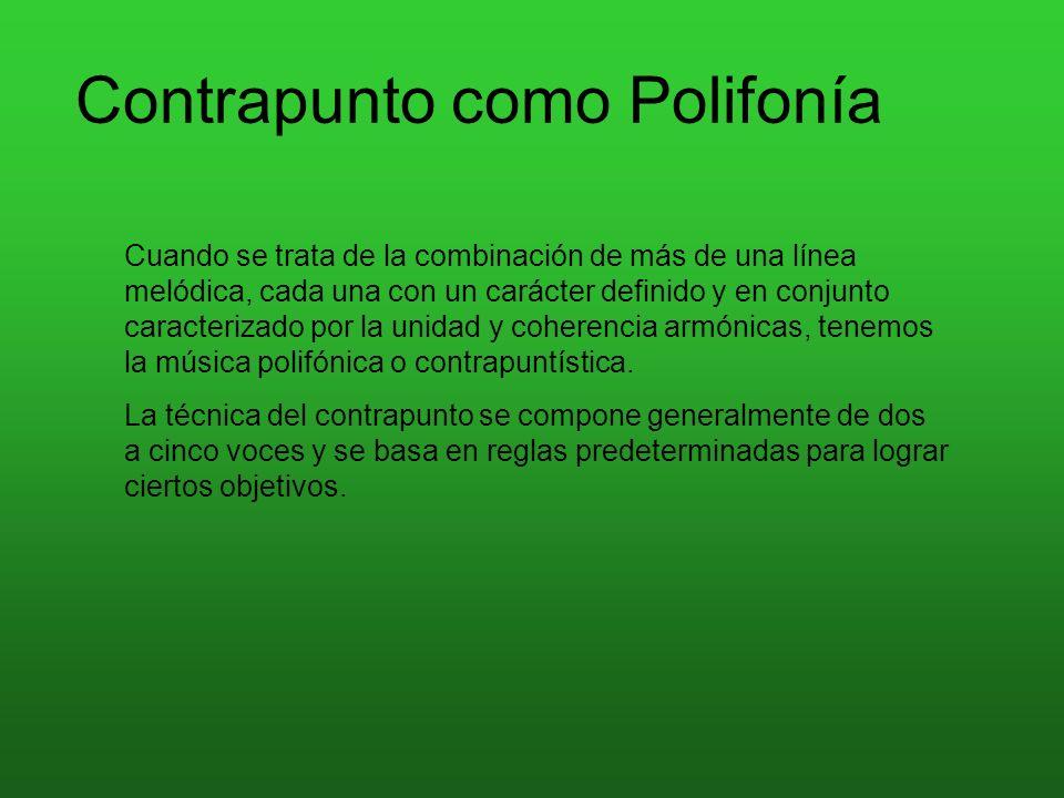 Contrapunto como Polifonía Cuando se trata de la combinación de más de una línea melódica, cada una con un carácter definido y en conjunto caracteriza