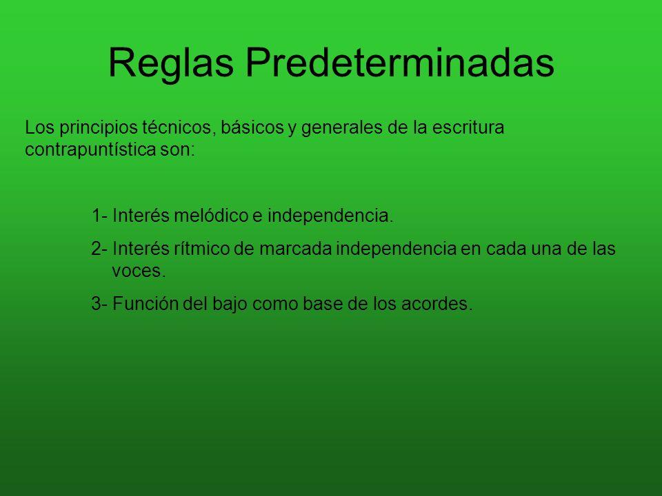 Reglas Predeterminadas Los principios técnicos, básicos y generales de la escritura contrapuntística son: 1- Interés melódico e independencia. 2- Inte