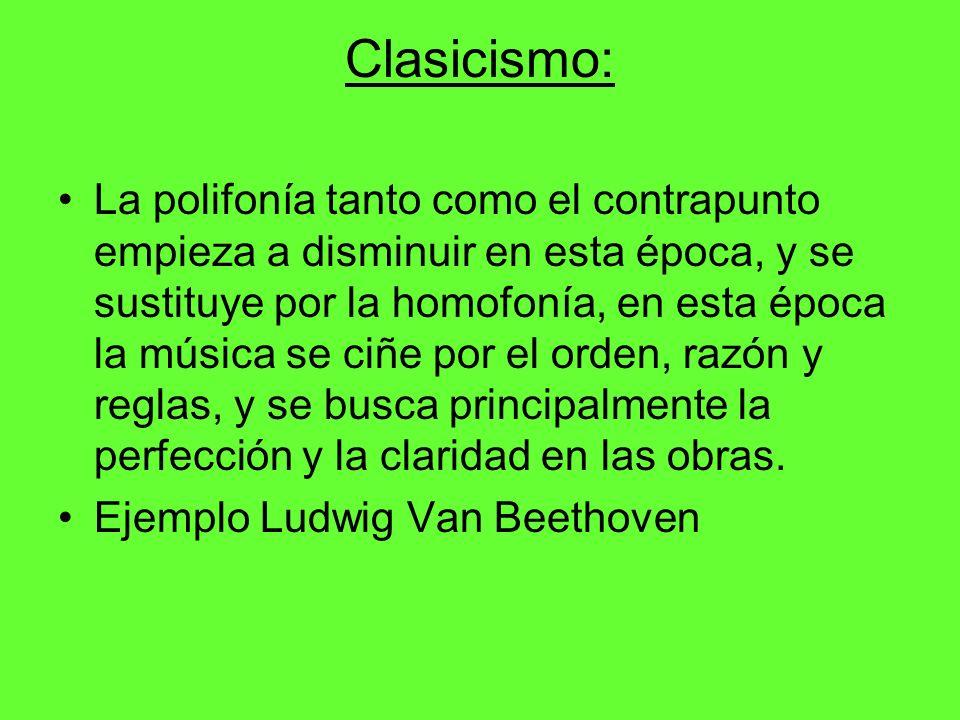 Clasicismo: La polifonía tanto como el contrapunto empieza a disminuir en esta época, y se sustituye por la homofonía, en esta época la música se ciñe