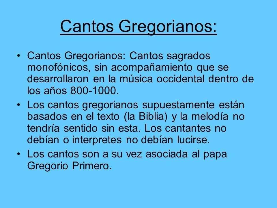 Cantos Gregorianos: Cantos Gregorianos: Cantos sagrados monofónicos, sin acompañamiento que se desarrollaron en la música occidental dentro de los año