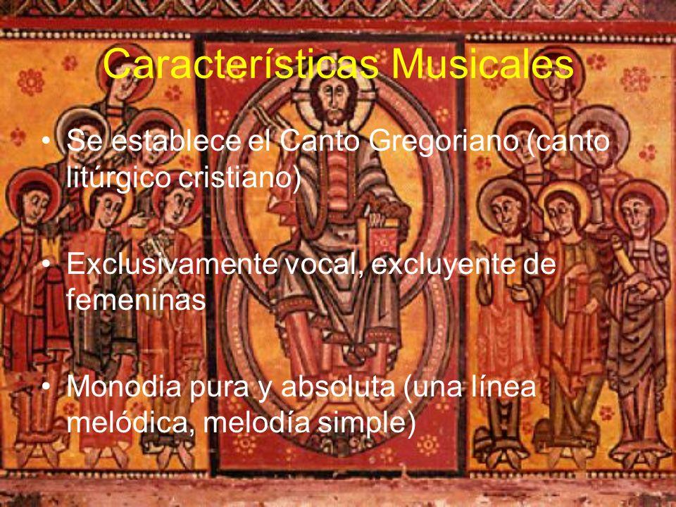 Características Musicales Se establece el Canto Gregoriano (canto litúrgico cristiano) Exclusivamente vocal, excluyente de femeninas Monodia pura y ab