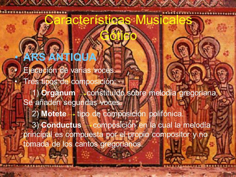 Características Musicales Gótico ARS ANTIQUA Ejecución de varias voces. Tres tipos de composición: 1) Organum constituído sobre melodía gregoriana. Se