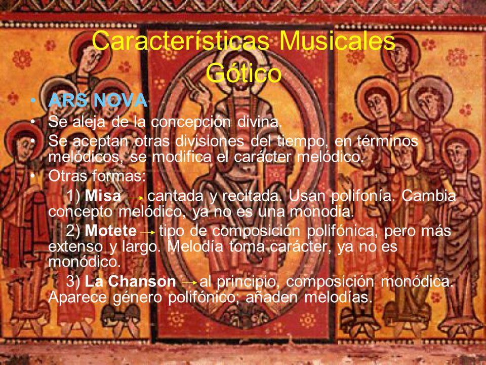 Características Musicales Gótico ARS NOVA Se aleja de la concepción divina. Se aceptan otras divisiones del tiempo, en términos melódicos, se modifica