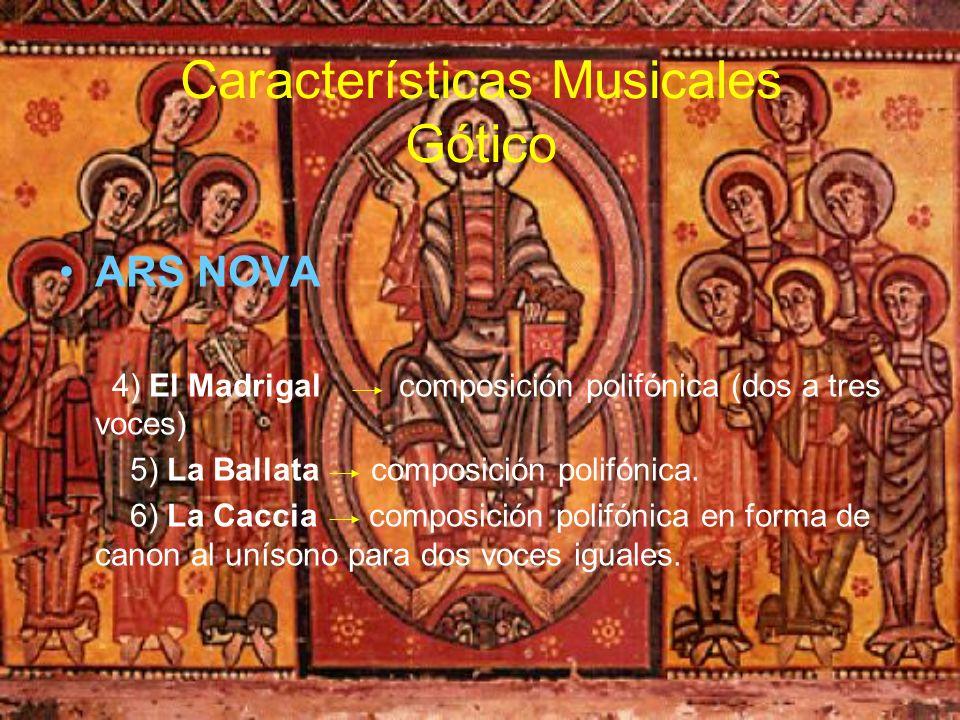 Características Musicales Gótico ARS NOVA 4) El Madrigal composición polifónica (dos a tres voces) 5) La Ballata composición polifónica. 6) La Caccia