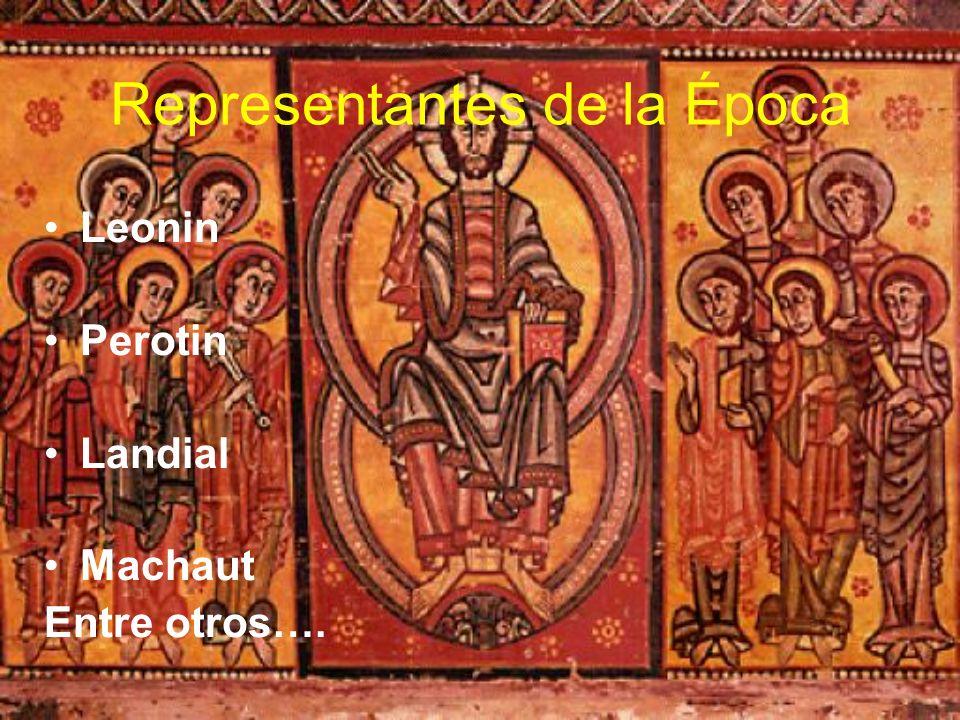 Representantes de la Época Leonin Perotin Landial Machaut Entre otros….