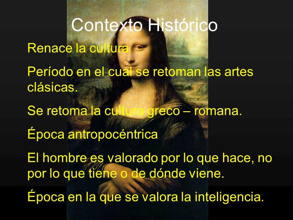 Contexto Histórico Renace la cultura Período en el cual se retoman las artes clásicas. Se retoma la cultura greco – romana. Época antropocéntrica El h