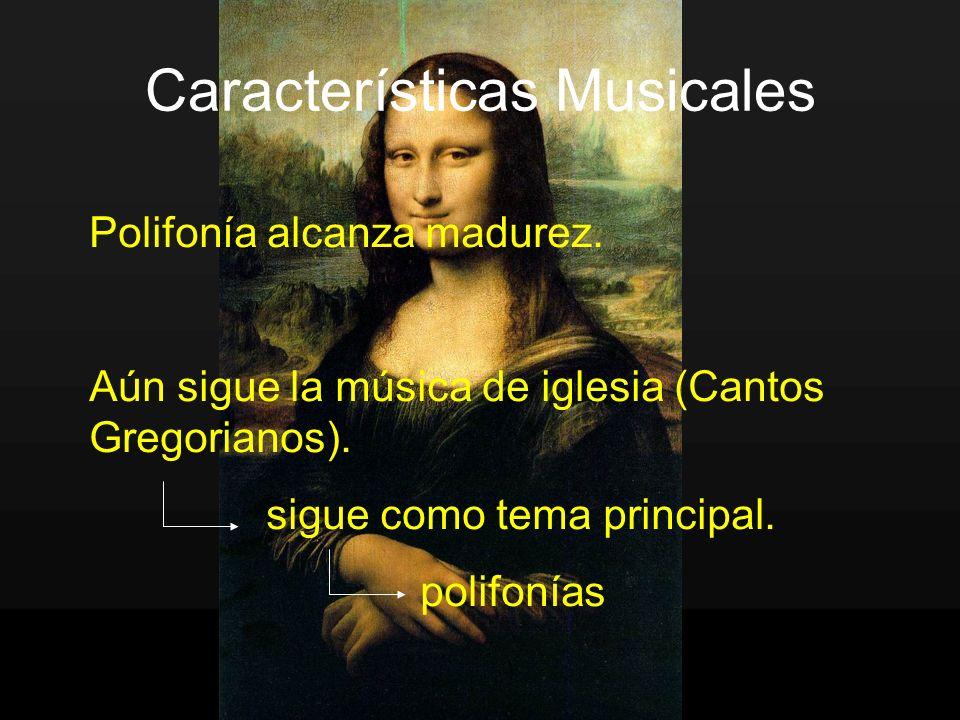 Características Musicales Polifonía alcanza madurez. Aún sigue la música de iglesia (Cantos Gregorianos). sigue como tema principal. polifonías