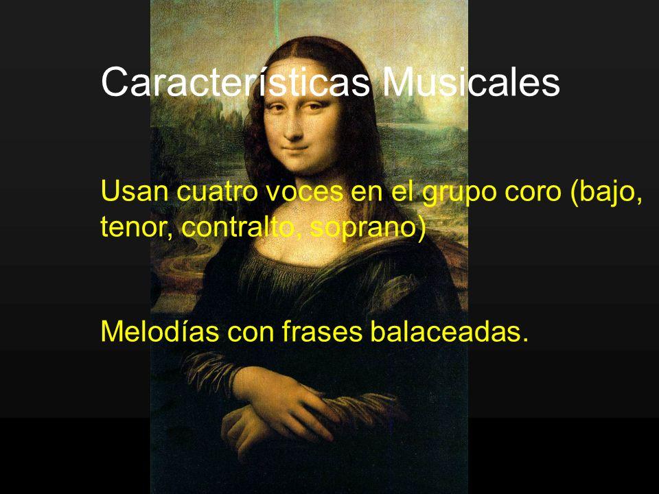 Características Musicales Usan cuatro voces en el grupo coro (bajo, tenor, contralto, soprano) Melodías con frases balaceadas.