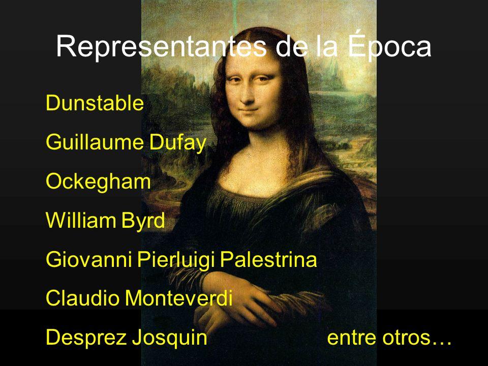 Representantes de la Época Dunstable Guillaume Dufay Ockegham William Byrd Giovanni Pierluigi Palestrina Claudio Monteverdi Desprez Josquin entre otro