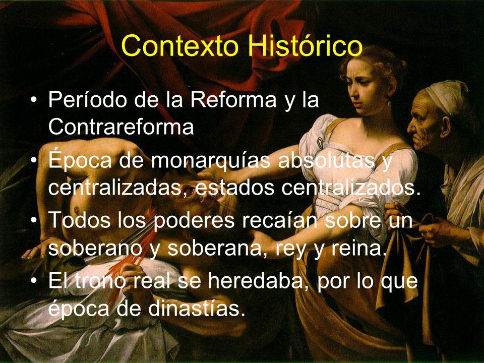 Contexto Histórico Período de la Reforma y la Contrareforma Época de monarquías absolutas y centralizadas, estados centralizados. Todos los poderes re