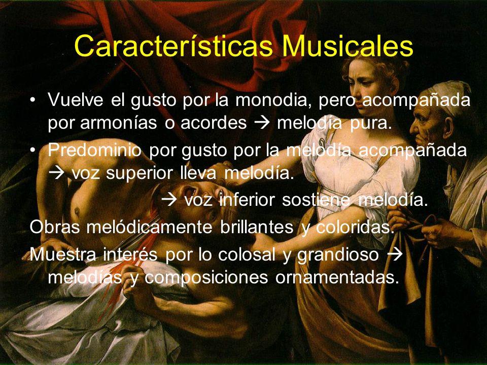 Características Musicales Vuelve el gusto por la monodia, pero acompañada por armonías o acordes melodía pura. Predominio por gusto por la melodía aco