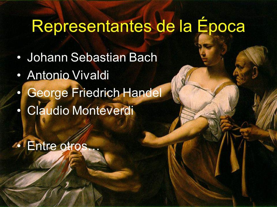Representantes de la Época Johann Sebastian Bach Antonio Vivaldi George Friedrich Handel Claudio Monteverdi Entre otros…