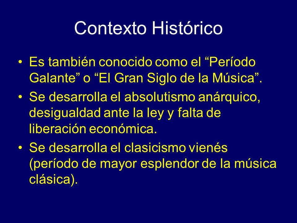 Contexto Histórico Es también conocido como el Período Galante o El Gran Siglo de la Música. Se desarrolla el absolutismo anárquico, desigualdad ante