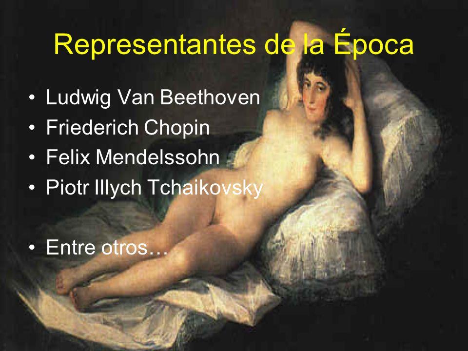 Representantes de la Época Ludwig Van Beethoven Friederich Chopin Felix Mendelssohn Piotr Illych Tchaikovsky Entre otros…