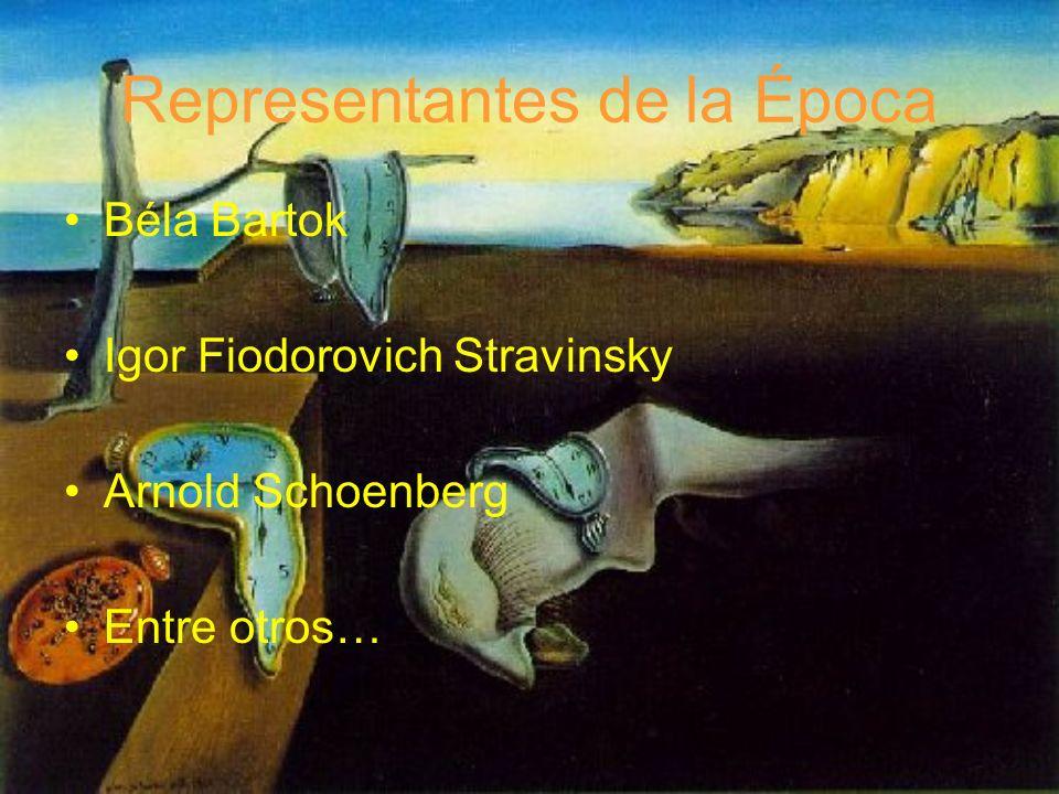 Béla Bartok Igor Fiodorovich Stravinsky Arnold Schoenberg Entre otros… Representantes de la Época