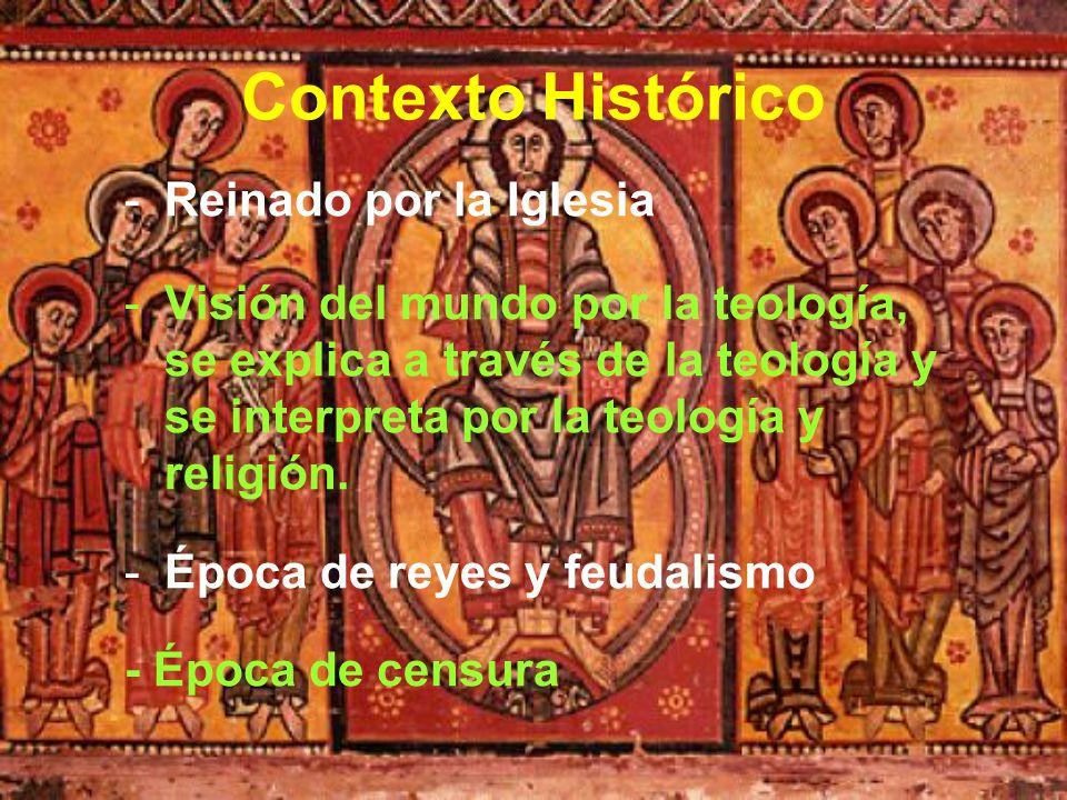 Contexto Histórico -Reinado por la Iglesia -Visión del mundo por la teología, se explica a través de la teología y se interpreta por la teología y rel