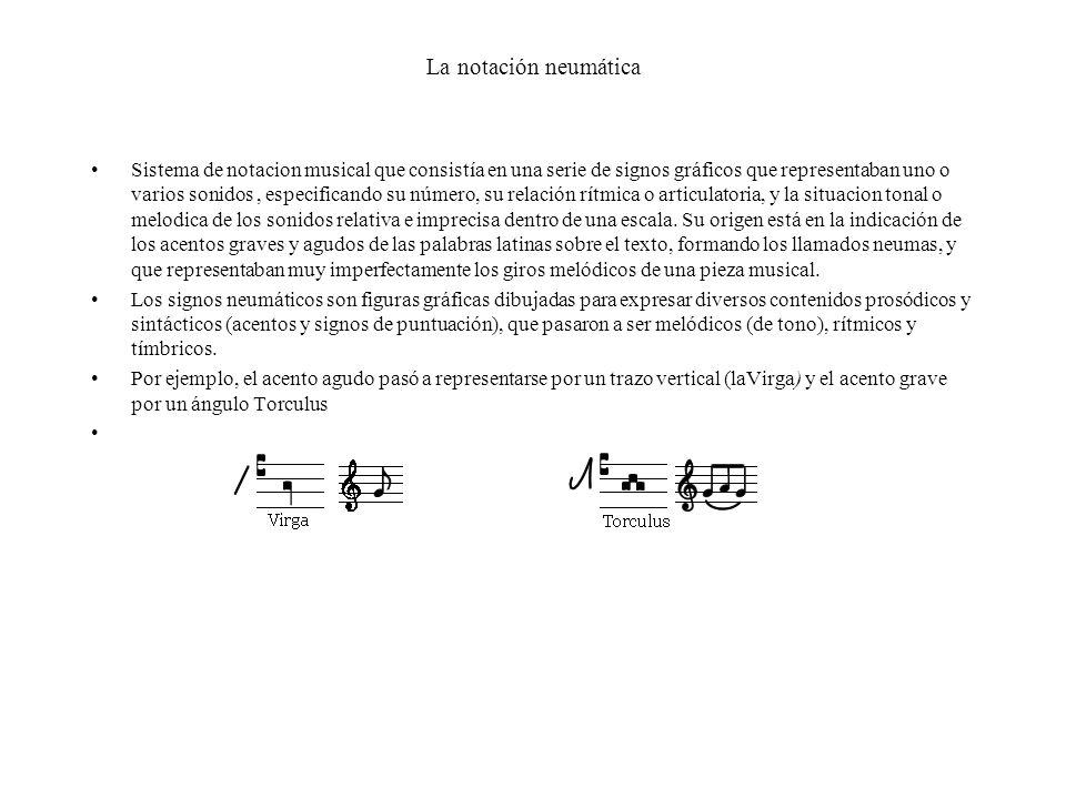 La notación neumática Sistema de notacion musical que consistía en una serie de signos gráficos que representaban uno o varios sonidos, especificando