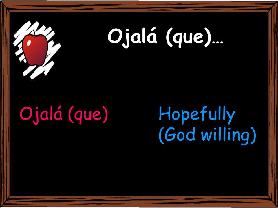 Ojalá (que)… Ojalá (que)Hopefully (God willing)